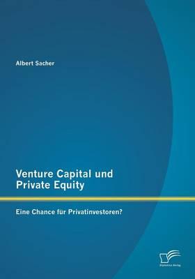 Venture Capital Und Private Equity: Eine Chance Fur Privatinvestoren? (Paperback)
