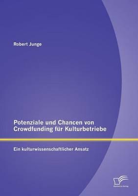 Potenziale Und Chancen Von Crowdfunding Fur Kulturbetriebe: Ein Kulturwissenschaftlicher Ansatz (Paperback)
