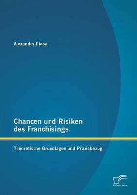 Chancen Und Risiken Des Franchisings: Theoretische Grundlagen Und Praxisbezug (Paperback)