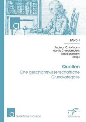 Quellen: Eine Geschichtswissenschaftliche Grundkategorie (Paperback)