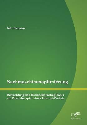 Suchmaschinenoptimierung: Betrachtung Des Online-Marketing-Tools Am Praxisbeispiel Eines Internet-Portals (Paperback)