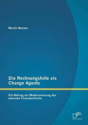 Die Rechnungshofe ALS Change Agents: Ein Beitrag Zur Modernisierung Der Externen Finanzkontrolle (Paperback)