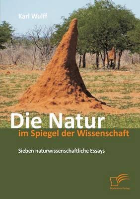 Die Natur Im Spiegel Der Wissenschaft: Sieben Naturwissenschaftliche Essays (Paperback)