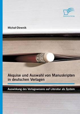 Akquise Und Auswahl Von Manuskripten in Deutschen Verlagen: Auswirkung Des Verlagswesens Auf Literatur ALS System (Paperback)