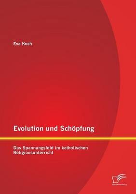 Evolution Und Schopfung: Das Spannungsfeld Im Katholischen Religionsunterricht (Paperback)