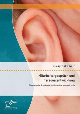 Mitarbeitergesprach Und Personalentwicklung: Theoretische Grundlagen Und Beispiele Aus Der Praxis (Paperback)
