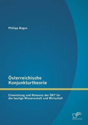 Osterreichische Konjunkturtheorie: Entwicklung Und Relevanz Der Okt Fur Die Heutige Wissenschaft Und Wirtschaft (Paperback)