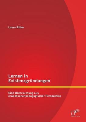 Lernen in Existenzgrundungen: Eine Untersuchung Aus Erwachsenenpadagogischer Perspektive (Paperback)