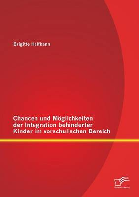 Chancen Und Moglichkeiten Der Integration Behinderter Kinder Im Vorschulischen Bereich (Paperback)