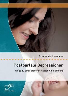 Postpartale Depressionen: Wege Zu Einer Sicheren Mutter-Kind-Bindung (Paperback)