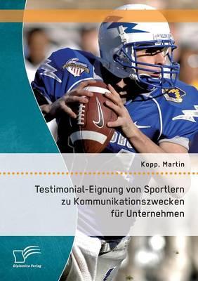 Testimonial-Eignung Von Sportlern Zu Kommunikationszwecken Fur Unternehmen (Paperback)