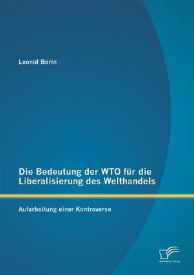 Die Bedeutung Der Wto Fur Die Liberalisierung Des Welthandels: Aufarbeitung Einer Kontroverse (Paperback)