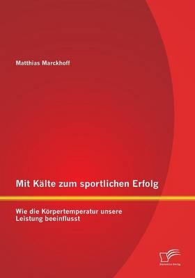 Mit Kalte Zum Sportlichen Erfolg: Wie Die Korpertemperatur Unsere Leistung Beeinflusst (Paperback)