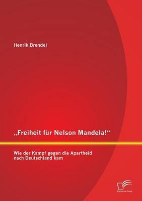 """Freiheit Fur Nelson Mandela!"""" Wie Der Kampf Gegen Die Apartheid Nach Deutschland Kam (Paperback)"""