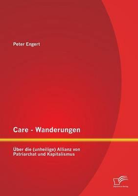 Care - Wanderungen: Uber Die (Unheilige) Allianz Von Patriarchat Und Kapitalismus (Paperback)