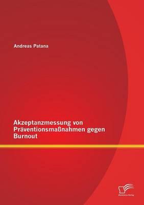 Akzeptanzmessung Von Praventionsmassnahmen Gegen Burnout (Paperback)
