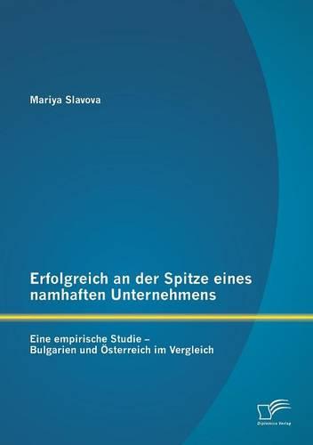 Erfolgreich an Der Spitze Eines Namhaften Unternehmens: Eine Empirische Studie - Bulgarien Und Osterreich Im Vergleich (Paperback)