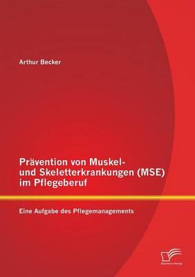 Pravention Von Muskel- Und Skeletterkrankungen (Mse) Im Pflegeberuf: Eine Aufgabe Des Pflegemanagements (Paperback)