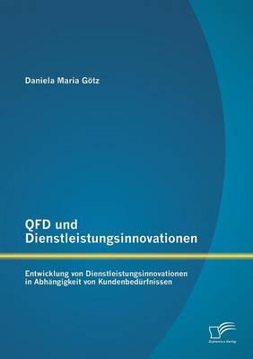 QFD Und Dienstleistungsinnovationen: Entwicklung Von Dienstleistungsinnovationen in Abhangigkeit Von Kundenbedurfnissen (Paperback)
