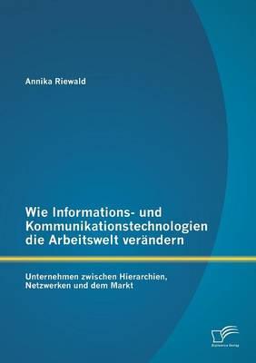 Wie Informations- Und Kommunikationstechnologien Die Arbeitswelt Verandern: Unternehmen Zwischen Hierarchien, Netzwerken Und Dem Markt (Paperback)
