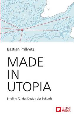 Made in Utopia - Briefing Fur Das Design Der Zukunft (Paperback)