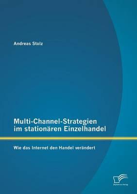 Multi-Channel-Strategien Im Stationaren Einzelhandel: Wie Das Internet Den Handel Verandert (Paperback)