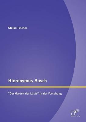 """Hieronymus Bosch: """"Der Garten Der Luste"""" in Der Forschung (Paperback)"""