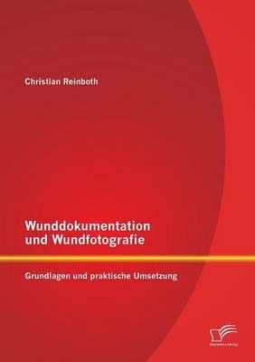 Wunddokumentation Und Wundfotografie: Grundlagen Und Praktische Umsetzung (Paperback)
