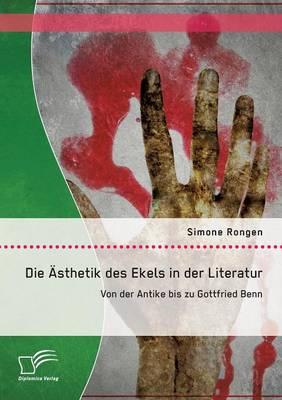 Die Asthetik Des Ekels in Der Literatur: Von Der Antike Bis Zu Gottfried Benn (Paperback)