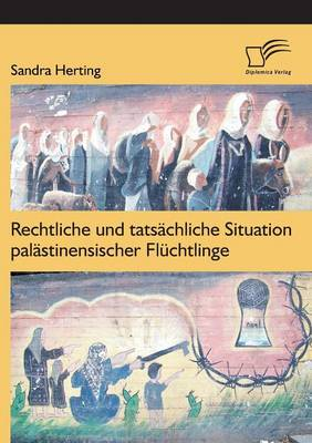 Rechtliche Und Tatsachliche Situation Palastinensischer Fluchtlinge (Paperback)