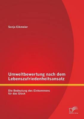 Umweltbewertung Nach Dem Lebenszufriedenheitsansatz: Die Bedeutung Des Einkommens Fur Das Gluck (Paperback)