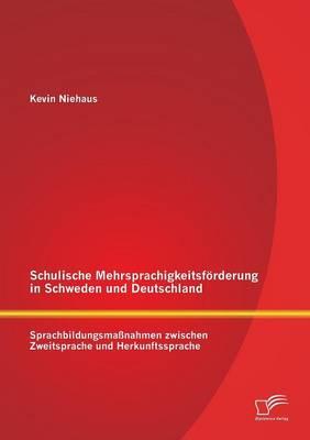 Schulische Mehrsprachigkeitsforderung in Schweden Und Deutschland: Sprachbildungsmassnahmen Zwischen Zweitsprache Und Herkunftssprache (Paperback)