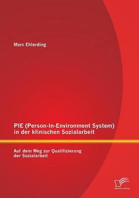 Pie (Person-In-Environment System )in Der Klinischen Sozialarbeit: Auf Dem Weg Zur Qualifizierung Der Sozialarbeit (Paperback)