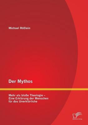 Der Mythos: Mehr ALS Blosse Theologie - Eine Erklarung Der Menschen Fur Das Unerklarliche (Paperback)