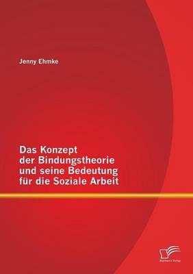 Das Konzept Der Bindungstheorie Und Seine Bedeutung Fur Die Soziale Arbeit (Paperback)