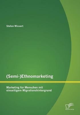 (Semi-)Ethnomarketing: Marketing Fur Menschen Mit Einseitigem Migrationshintergrund (Paperback)
