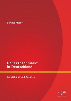 Der Fernsehmarkt in Deutschland: Entwicklung Und Ausblick (Paperback)