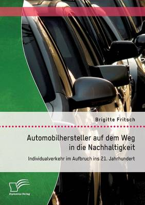 Automobilhersteller Auf Dem Weg in Die Nachhaltigkeit: Individualverkehr Im Aufbruch Ins 21. Jahrhundert (Paperback)