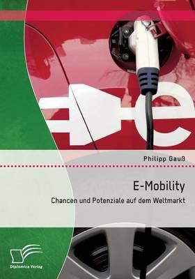 E-Mobility: Chancen Und Potenziale Auf Dem Weltmarkt (Paperback)