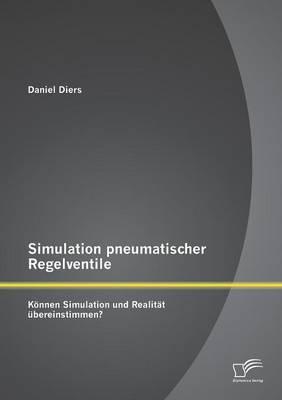 Simulation Pneumatischer Regelventile: Konnen Simulation Und Realitat Ubereinstimmen? (Paperback)