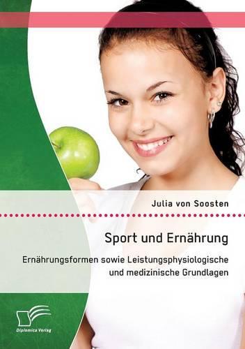 Sport Und Ernahrung: Ernahrungsformen Sowie Leistungsphysiologische Und Medizinische Grundlagen (Paperback)