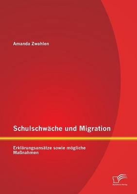 Schulschwache Und Migration: Erklarungsansatze Sowie Mogliche Massnahmen (Paperback)