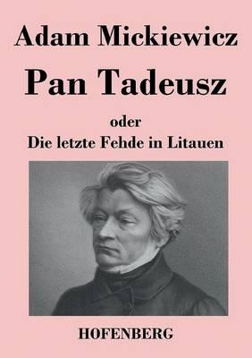 Pan Tadeusz Oder Die Letzte Fehde in Litauen (Paperback)