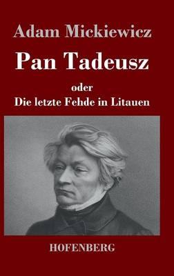 Pan Tadeusz oder Die letzte Fehde in Litauen (Hardback)