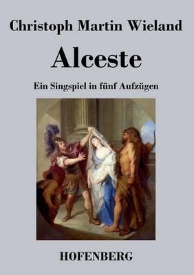 Alceste: Ein Singspiel in funf Aufzugen (Paperback)