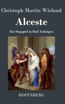 Alceste: Ein Singspiel in funf Aufzugen (Hardback)