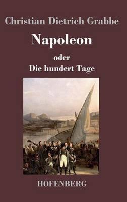 Napoleon Oder Die Hundert Tage (Hardback)
