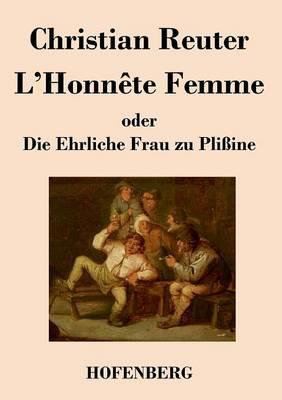 L'Honnete Femme oder Die Ehrliche Frau zu Plissine (Paperback)