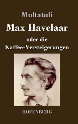 Max Havelaar Oder Die Kaffee-Versteigerungen (Hardback)