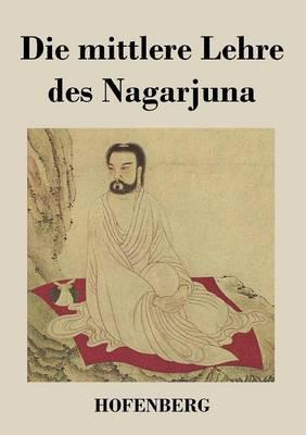 Die Mittlere Lehre Des Nagarjuna (Paperback)